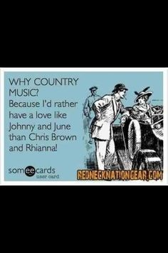 Country music... that's why