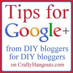 Crafty Hangouts: Tips for Google+ from DIY bloggers for DIY bloggers
