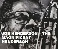 TODAY (June 30, 13 years ago) Joe Henderson ,  the   American jazz tenor saxophonist, passed away. He is remembered. To watch her 'VIDEO PORTRAIT'  'Joe Henderson  - The Magnificent Henderson' in a large format, to hear 'BEST OF  Joe Henderson  Tracks' on Spotify go to  >>http://go.rvj.pm/dc