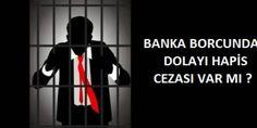 Banka Borcundan Dolayı Hapis Cezası Var Mı?