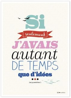 Si seulement j'avais autant de temps que d'idées = I wish I had as much time as I have ideas. So true. The Words, Cool Words, French Words, French Quotes, Words Quotes, Me Quotes, Sayings, Mantra, Jolie Phrase