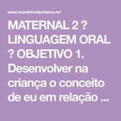 MATERNAL 2 ♥ LINGUAGEM ORAL ♥ OBJETIVO 1. Desenvolver na criança o conceito de eu em relação ao seu nome, idade e em relação...