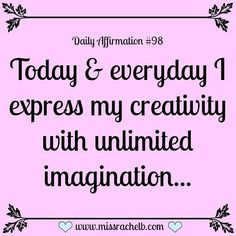 Daily Affirmation #98 Today & everyday I express my creativity with…