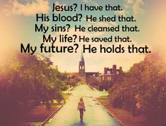 Jesus? I have that. His blood? He shed that. My sins? He cleansed that. My life? He saved that. My future? He holds that. #cdff #onlinedating #christianinspiration