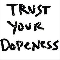 Trust your D O P E N E S S