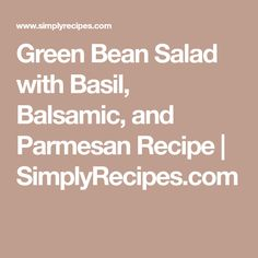Green Bean Salad with Basil, Balsamic, and Parmesan Recipe | SimplyRecipes.com