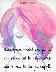 When you're healed enough ... Try and help others. ༺ß༻