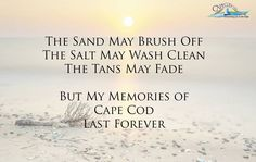 The Sand May Brush Off The Salt May Wash Clean The Tans May Fade  But My Memories Of Cape Cod Last Forever