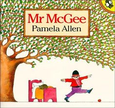 Mr. McGee Pamela Allen The Library has many titles by Pamela Allen.  All much loved by children.