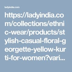 https://ladyindia.com/collections/ethnic-wear/products/stylish-casual-floral-georgette-yellow-kurti-for-women?variant=30039319373