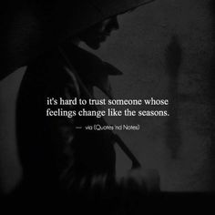 BEST LIFE QUOTES it's hard to trust someone whose feelings change like the seasons. —via https://ift.tt/2eY7hg4