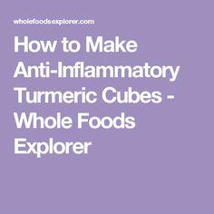 How to Make Anti-Inflammatory Turmeric Cubes - Whole Foods Explorer