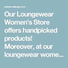 Our Loungewear Women's Store offers handpicked products! Moreover, at our loungewear women's store, you can find them right from the comfort of your home. Before we take you to our store, here are the factors we adhered for handpicking the sleep wears.