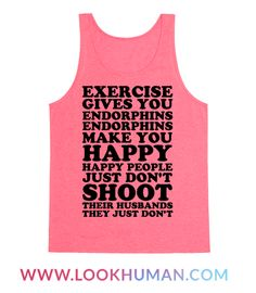 If you ever need motivation to get up and work out remember what Elle Woods said: Exercise gives you endorphins, endorphins make you happy. Happy people don't shoot their husbands. Funny Workout Shirts, Workout Humor, Workout Gear, Workouts, Hard Workout, Intense Workout, Need Motivation, Happy People, Going To The Gym