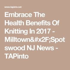 Embrace The Health Benefits Of Knitting In 2017 - Milltown/Spotswood NJ News - TAPinto