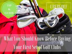 What You Should Know Before Buying Your First Set of Golf Clubs - UBERGOLF