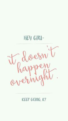 Hey girl,   It doesn't happen overnight.   Keeop going, K?