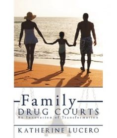 Family Drug Courts:  Life stories of parents who have lost their children and the professionals who work with them.
