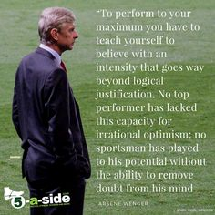 Arsene Wenger Quote, Positive Thinking, self belief, mentality