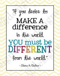 This is a great quote to remind me its good to be different.