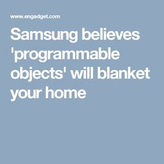 Samsung believes 'programmable objects' will blanket your home