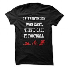 Triathlon shirt funny If was easyTheyd call it football