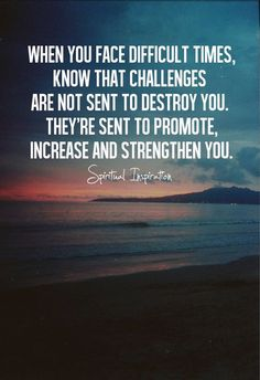 When you face difficult times, know that challenges are not...