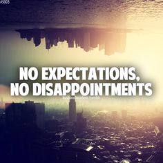 No expectations. No disappointments.  #LifeQuotes