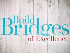 Building Bridges of Excellence