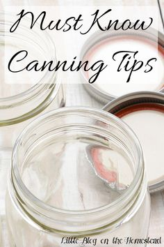 Must Know Canning Tips - http://www.littleblogonthehomestead.com/canning-tips/
