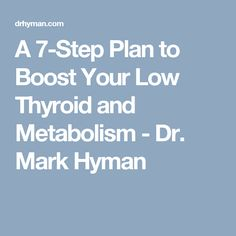 A 7-Step Plan to Boost Your Low Thyroid and Metabolism - Dr. Mark Hyman