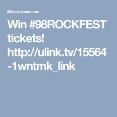Win #98ROCKFEST tickets!   http://ulink.tv/15564-1wntmk_link