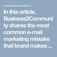 In this article, Business2Community shares the most common e-mail marketing mistake that brand makes & offers tips on how you can avoid this pitfall.