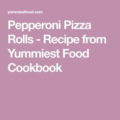Pepperoni Pizza Rolls - Recipe from Yummiest Food Cookbook