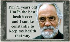 I'm 71 years old. I'm in the best health ever and I smoke constantly to keep my health that way. #PotValetSantaBarbara #Marijuana #Cannabis