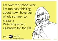 I'm over this school year. I'm too busy thinking about how I have the whole summer to create a Pinterest-perfect classroom for the Fall.