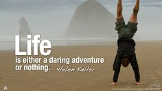 Life is either a daring adventure or nothing. Security does not exist in nature, nor do the children of men as a whole experience it. Avoiding danger is no safer in the long run than exposure.— Helen Keller