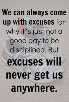 Excuses will never get us anywhere.