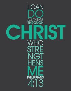 I can do all things through Christ . This is one of my favorite bible verses.