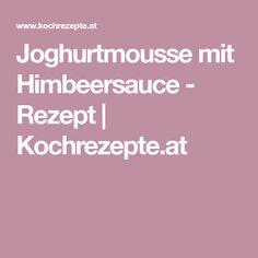 Joghurtmousse mit Himbeersauce - Rezept   Kochrezepte.at