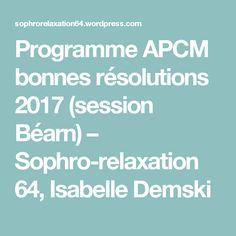 Programme APCM bonnes résolutions 2017 (session Béarn) – Sophro-relaxation 64, Isabelle Demski