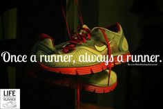 and I wanted to give up but...once a runner, always a runner!