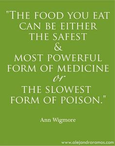 The food you eat can be either the SAFEST & most POWERFUL form of medicine OR the SLOWEST FORM OF POISON! It is up to you which you choose!! http://mmorris.webs.com or https://www.facebook.com/MMorrisFitness