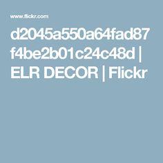 d2045a550a64fad87f4be2b01c24c48d | ELR DECOR | Flickr