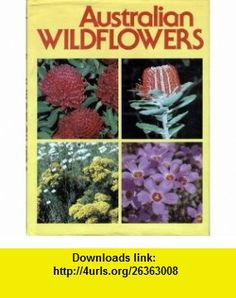 Australian Wildflowers (9780727001610) Densey Clyne , ISBN-10: 0727001612  , ISBN-13: 978-0727001610 ,  , tutorials , pdf , ebook , torrent , downloads , rapidshare , filesonic , hotfile , megaupload , fileserve