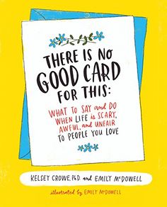There Is No Good Card for This: What To Say and Do When L... https://www.amazon.com/dp/0062469991/ref=cm_sw_r_pi_dp_U_x_Isw2AbQ070YPV