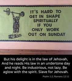 It's hard to get in shape spiritually if you only work out on Sunday - Psalm 1:1-3; Romans 12:11 JW.ORG for Bible study material in 900+ languages available in audio, video songs for ALL ages. ❥ May people know that you, whose name is Jehovah,You alone are the Most High over all the earth ❥ Psalm 83:18 ❥ JW.ORG