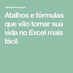 Atalhos e fórmulas que vão tornar sua vida no Excel mais fácil Microsoft Excel, Leadership, Finance, Investing, Internet, Study, Learning, Words, Business