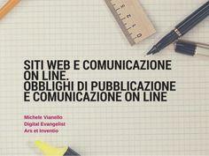 Siti web e comunicazione on line. http://www.slideshare.net/michelevianello/siti-web-e-comunicazione-on-line-obblighi-di-pubblicazione-e-comunicazione-on-line
