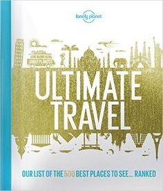 Lonely Planet's Ultimate Travel: Our List of the 500 Best Places to See... Ranked - A travel bucket list for the jet setter in your life!